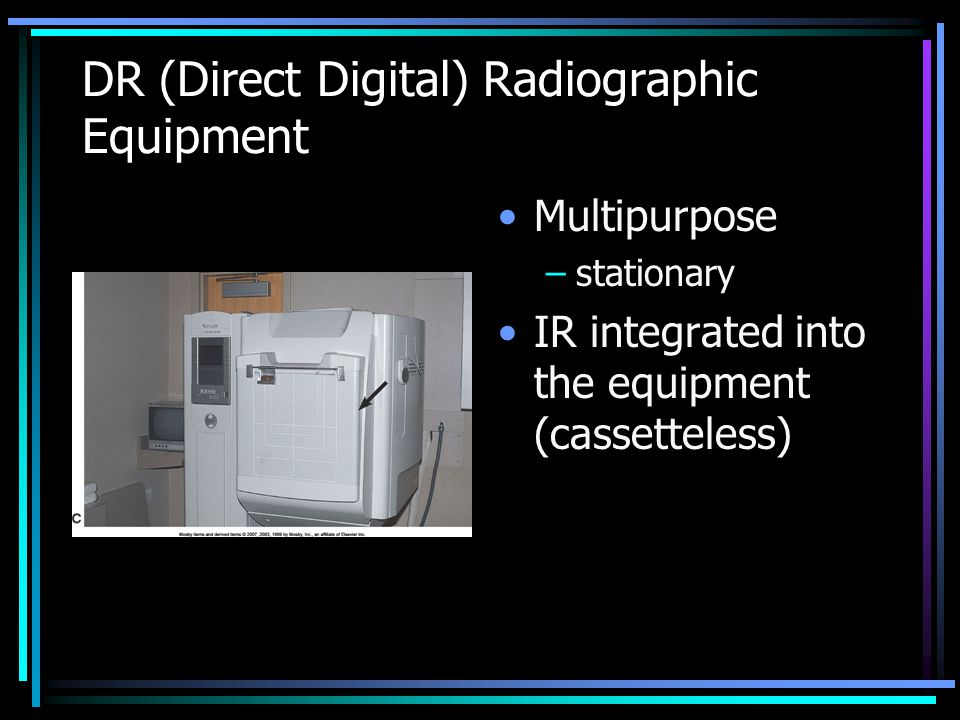 DR (Direct Digital) Radiographic Equipment Multipurpose –stationary IR integrated into the equipment (cassetteless)