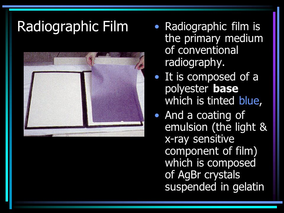 Radiographic Film Radiographic film is the primary medium of conventional radiography. It is composed of a polyester base which is tinted blue, And a