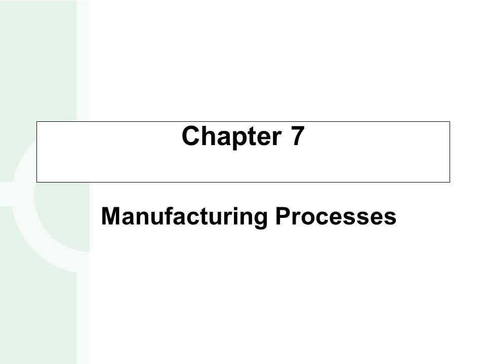 Chapter 7 Manufacturing Processes