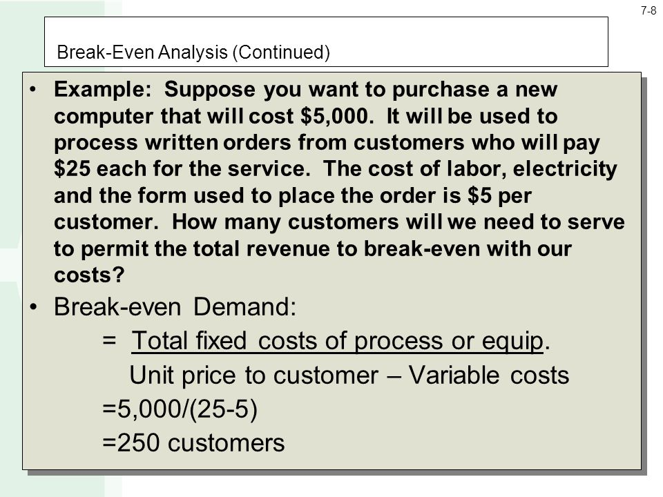 Break-Even Analysis (Continued) Example: Suppose you want to purchase a new computer that will cost $5,000.