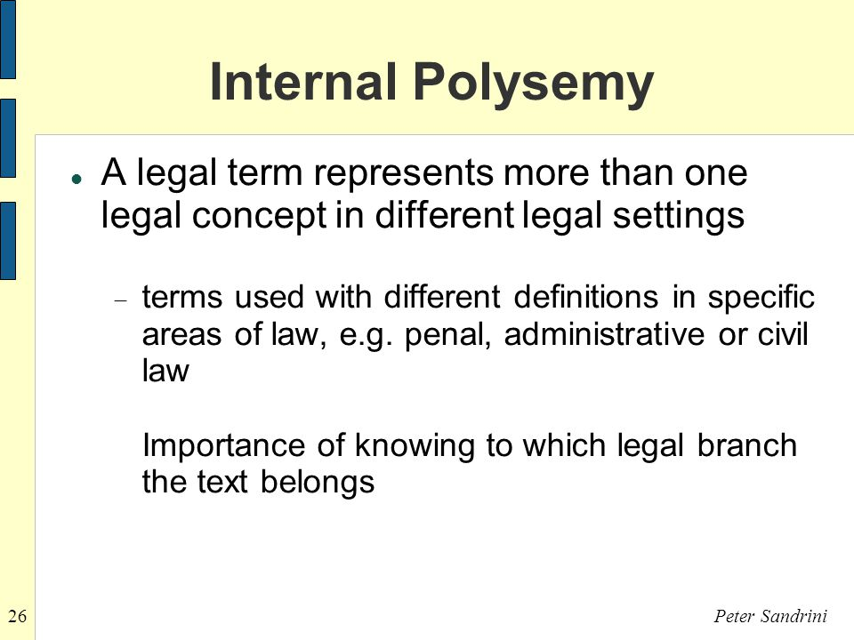 26Peter Sandrini Internal Polysemy A legal term represents more than one legal concept in different legal settings  terms used with different definitions in specific areas of law, e.g.