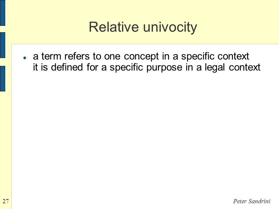 27Peter Sandrini Relative univocity a term refers to one concept in a specific context it is defined for a specific purpose in a legal context