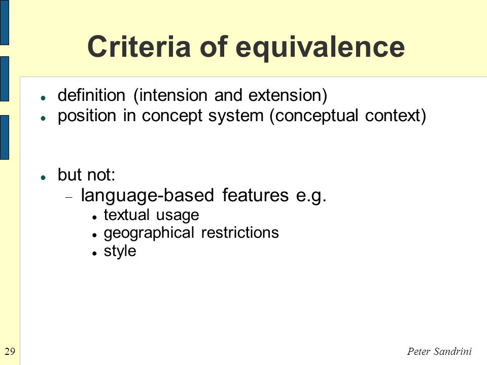 29Peter Sandrini Criteria of equivalence definition (intension and extension) position in concept system (conceptual context) but not:  language-based features e.g.