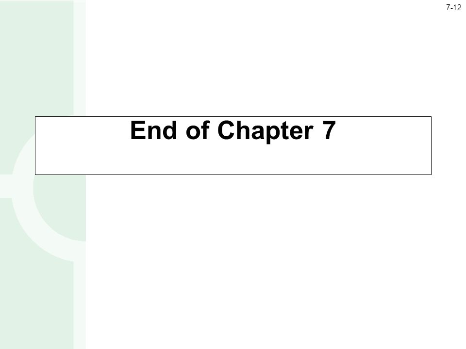 End of Chapter 7 7-12