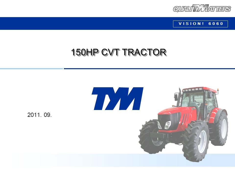 VISION! 6060 2011. 09. 150HP CVT TRACTOR