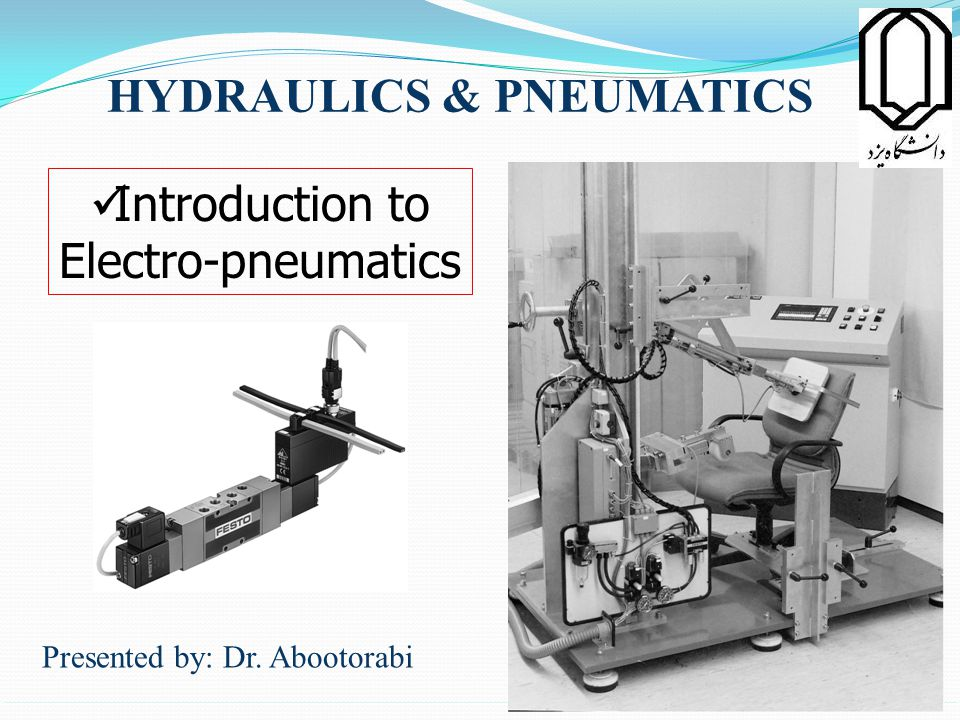 HYDRAULICS & PNEUMATICS Presented by: Dr. Abootorabi Introduction to Electro-pneumatics 1