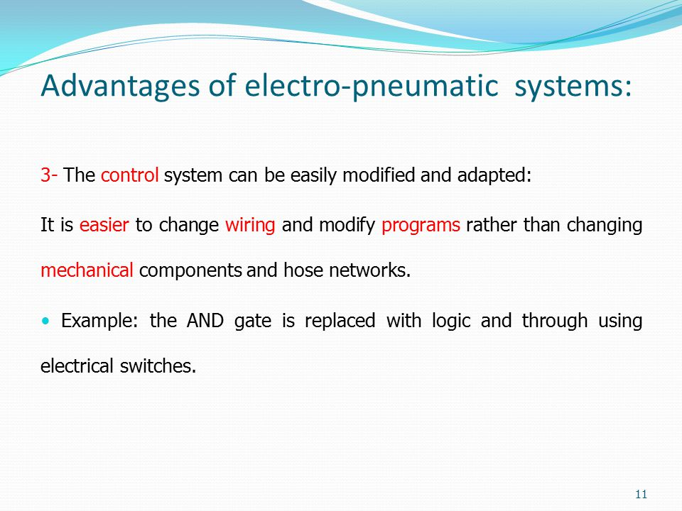 Advantages of electro-pneumatic systems: 3- The control system can be easily modified and adapted: It is easier to change wiring and modify programs r