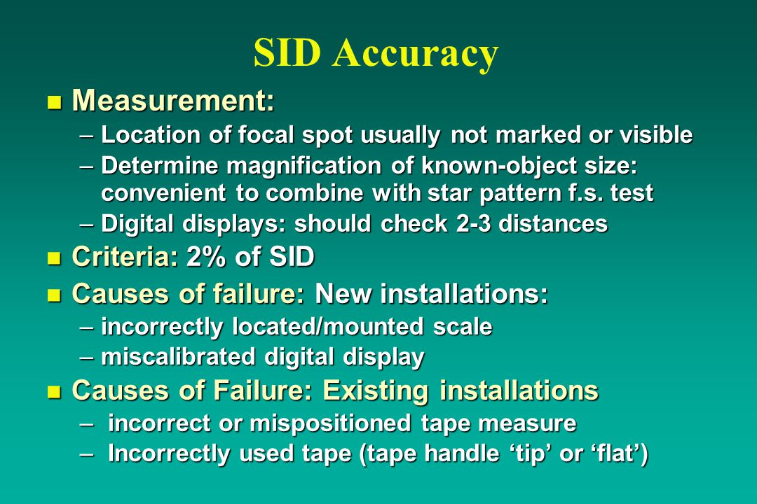 SID Accuracy n Measurement: –Location of focal spot usually not marked or visible –Determine magnification of known-object size: convenient to combine with star pattern f.s.