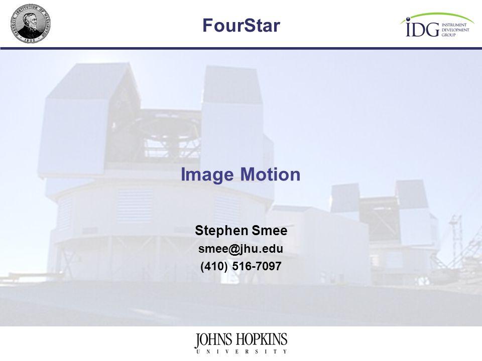 FourStar Image Motion Stephen Smee smee@jhu.edu (410) 516-7097