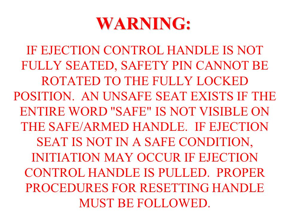 WARNING: IF EJECTION CONTROL HANDLE IS NOT FULLY SEATED, SAFETY PIN CANNOT BE ROTATED TO THE FULLY LOCKED POSITION.