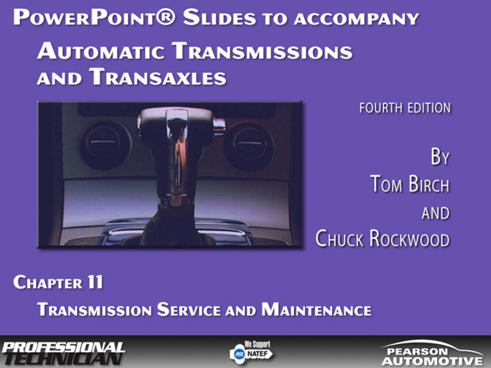 Automatic Transmissions and Transaxles, Fourth Edition By Tom Birch and Chuck Rockwood © 2010 Pearson Higher Education, Inc.