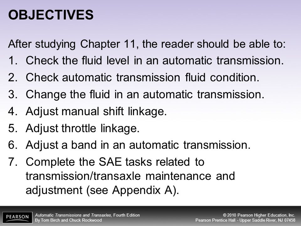 Automatic Transmissions and Transaxles, Fourth Edition By Tom Birch and Chuck Rockwood © 2010 Pearson Higher Education, Inc. Pearson Prentice Hall - U