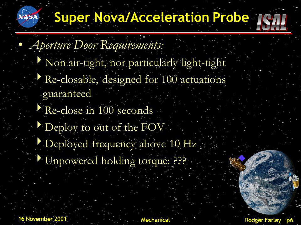 Rodger Farley p7 Super Nova/Acceleration Probe 16 November 2001 Mechanical Design suggestion :  HST-like, with Moog Schaeffer type 5 actuator.
