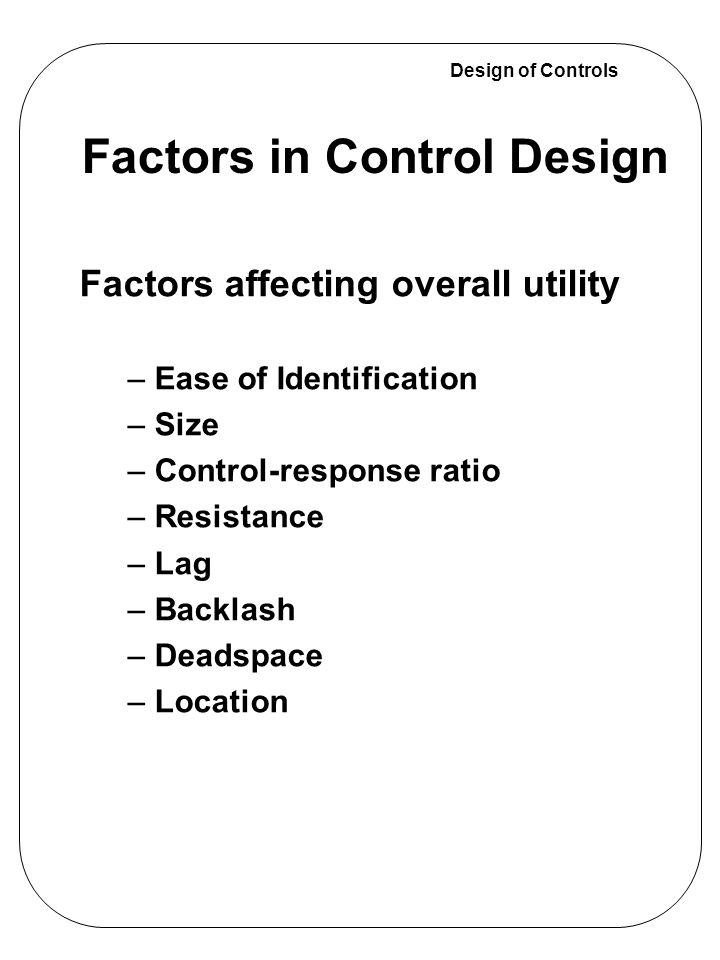 Design of Controls –Combining Resistances: almost all controls that move involve more than one type of resistance Elastic resistance alone is the best situation Adding inertia always results in a decrement in performance The worst situation is elastic and inertial resistances Resistance in Controls