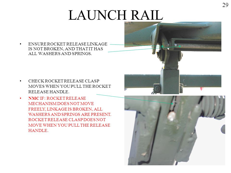 LAUNCH RAIL ENSURE ROCKET RELEASE LINKAGE IS NOT BROKEN, AND THAT IT HAS ALL WASHERS AND SPRINGS. CHECK ROCKET RELEASE CLASP MOVES WHEN YOU PULL THE R