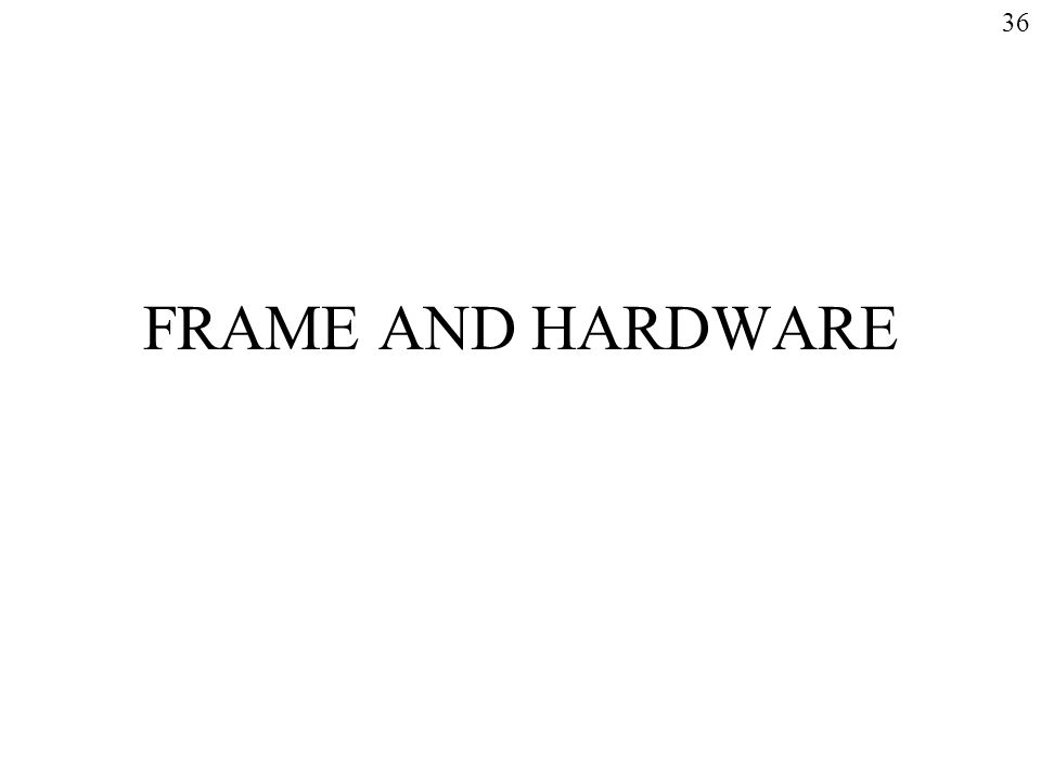 FRAME AND HARDWARE 36