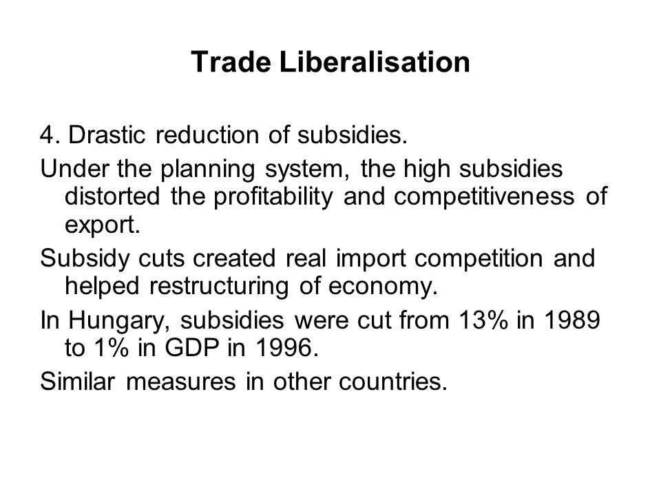 Trade Liberalisation 4. Drastic reduction of subsidies.