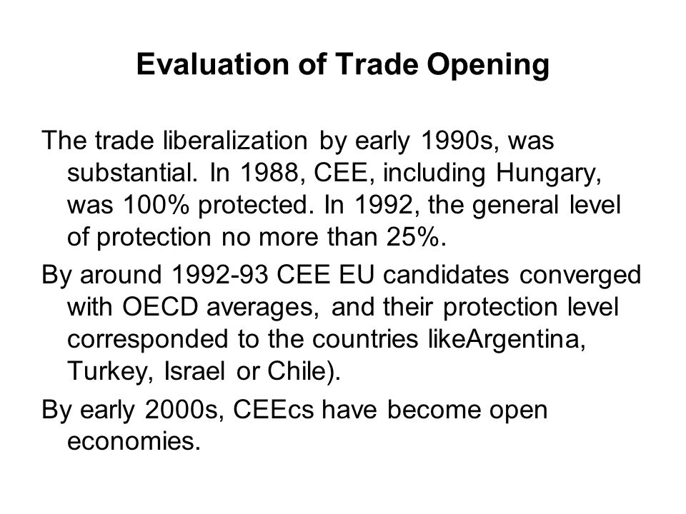 Evaluation of Trade Opening The trade liberalization by early 1990s, was substantial.