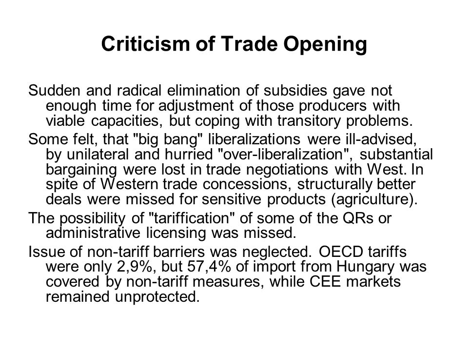 Criticism of Trade Opening Sudden and radical elimination of subsidies gave not enough time for adjustment of those producers with viable capacities, but coping with transitory problems.