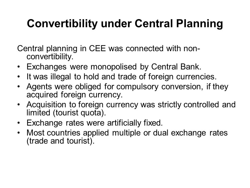 Convertibility under Central Planning Central planning in CEE was connected with non- convertibility.