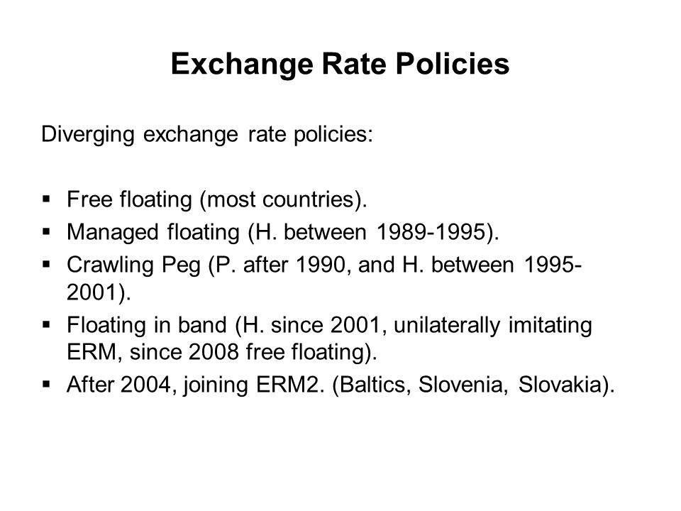 Exchange Rate Policies Diverging exchange rate policies:  Free floating (most countries).