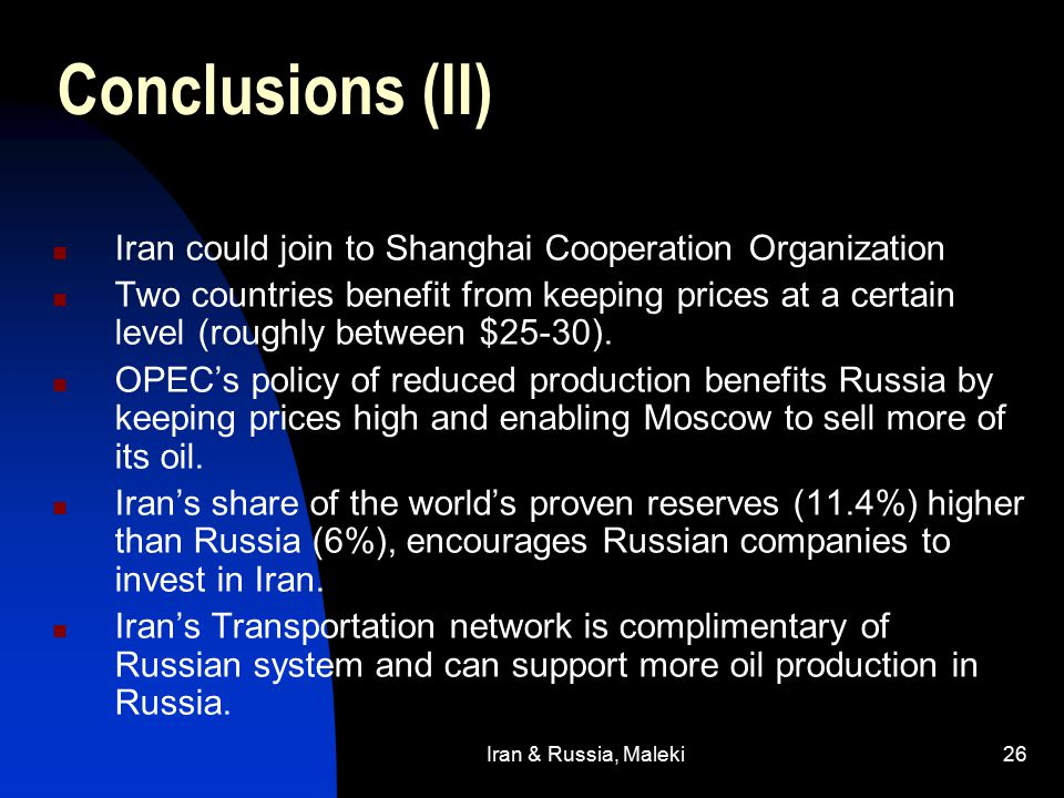Iran & Russia, Maleki26 Conclusions (II) Iran could join to Shanghai Cooperation Organization Two countries benefit from keeping prices at a certain level (roughly between $25-30).