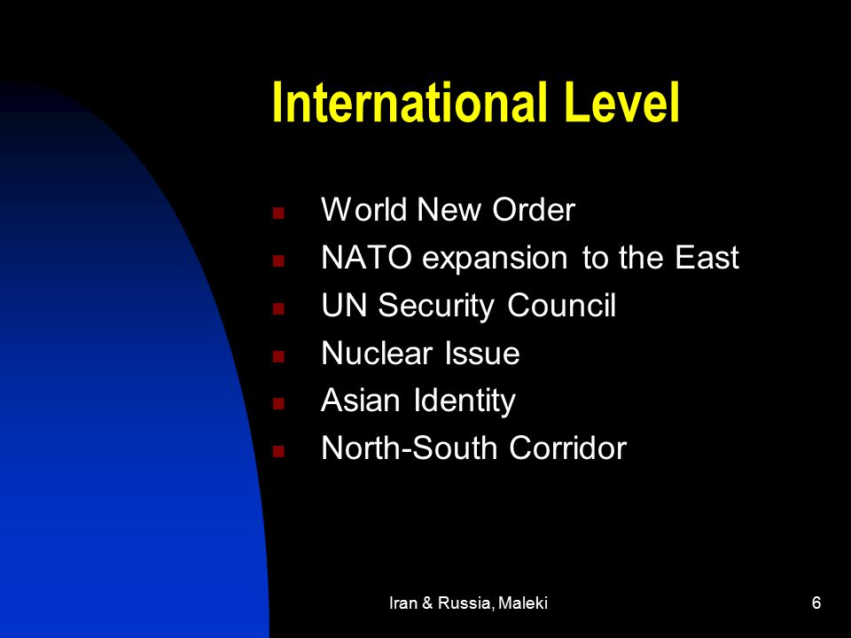 Iran & Russia, Maleki6 International Level World New Order NATO expansion to the East UN Security Council Nuclear Issue Asian Identity North-South Corridor