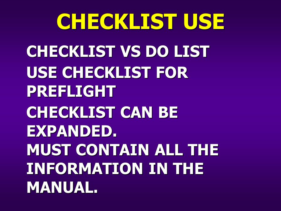 CHECKLIST VS DO LIST CHECKLIST USE USE CHECKLIST FOR PREFLIGHT CHECKLIST CAN BE EXPANDED.