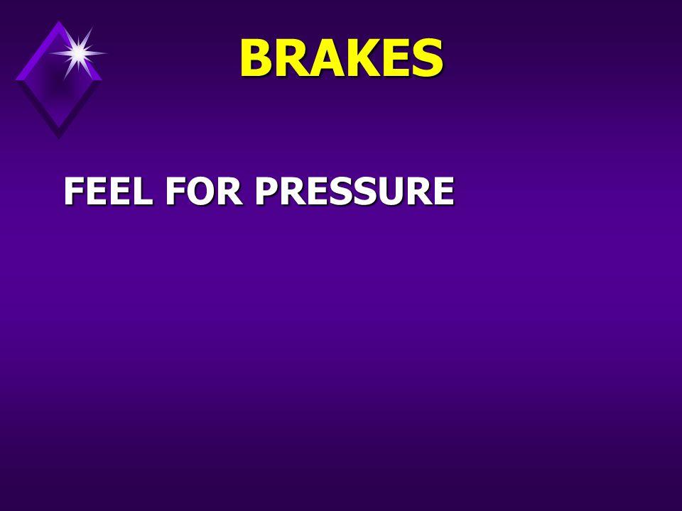 BRAKES FEEL FOR PRESSURE