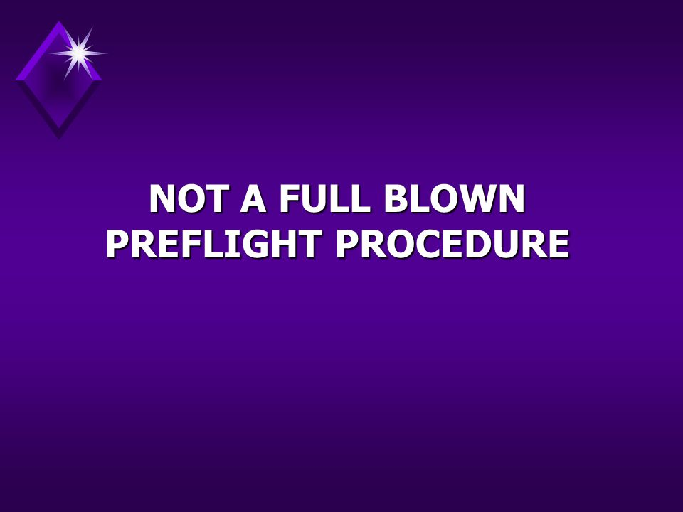 WHY DO WE FALL PREY OF A BAD PREFLIGHT.THIS APPROACH WILL HELP YOU TO BE A SAFER PILOT.