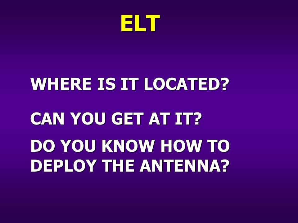 WHERE IS IT LOCATED CAN YOU GET AT IT DO YOU KNOW HOW TO DEPLOY THE ANTENNA ELT