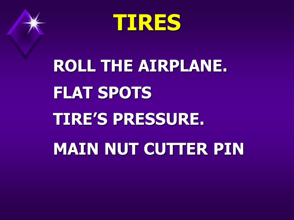 TIRE'S PRESSURE. TIRES ROLL THE AIRPLANE. MAIN NUT CUTTER PIN FLAT SPOTS