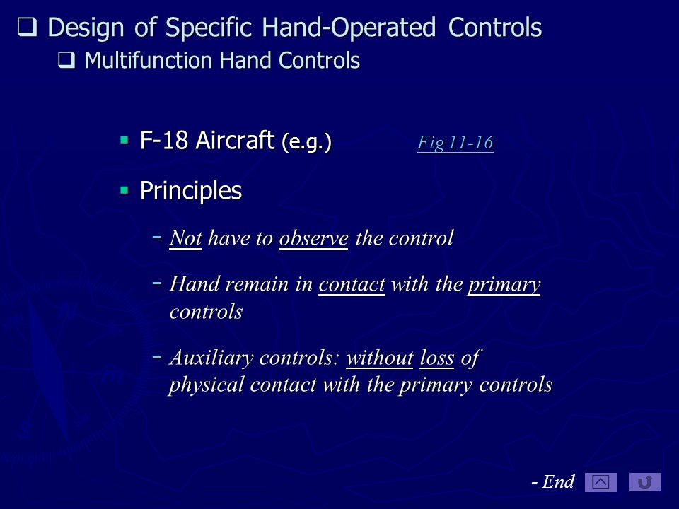  Design of Specific Hand-Operated Controls  Multifunction Hand Controls  F-18 Aircraft (e.g.) Fig 11-16 Fig 11-16 Fig 11-16  Principles − Not have