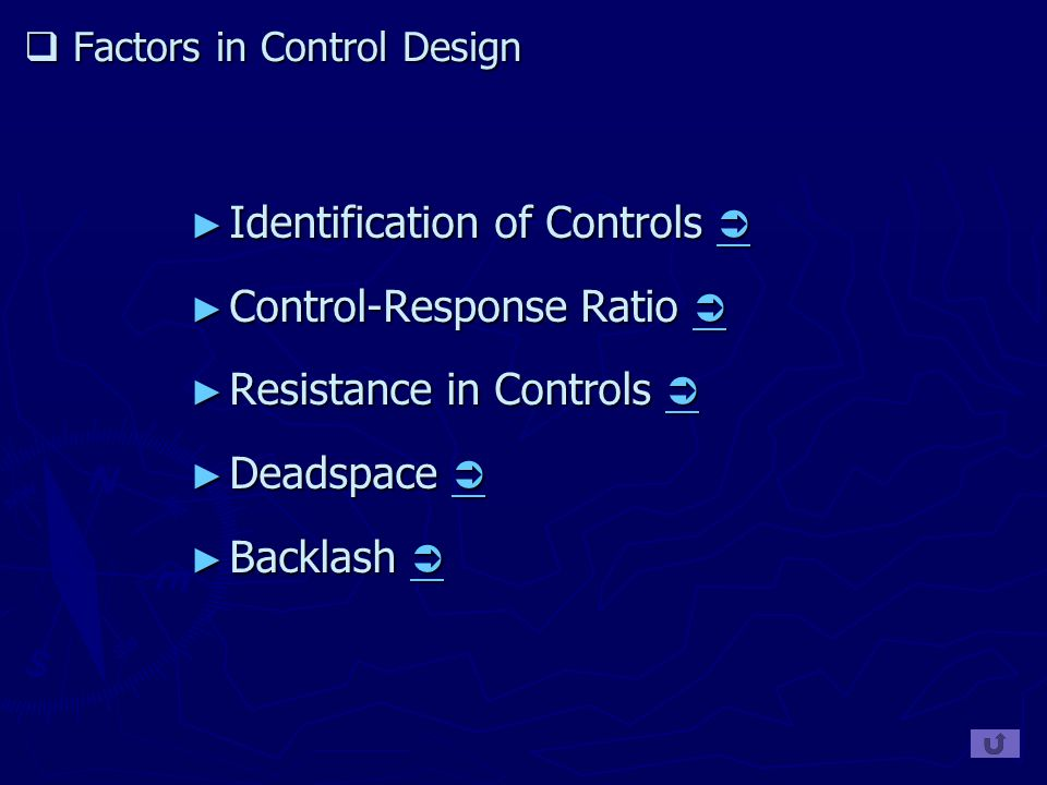  Factors in Control Design ► Identification of Controls   ► Control-Response Ratio   ► Resistance in Controls   ► Deadspace   ► Backlash  