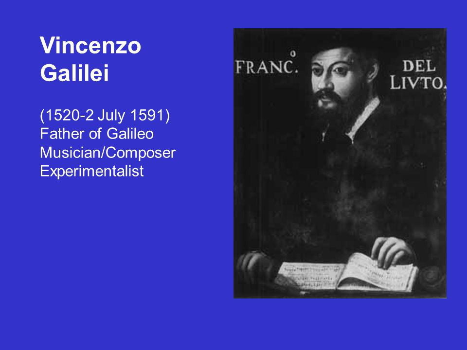 Vincenzo Galilei (1520-2 July 1591) Father of Galileo Musician/Composer Experimentalist