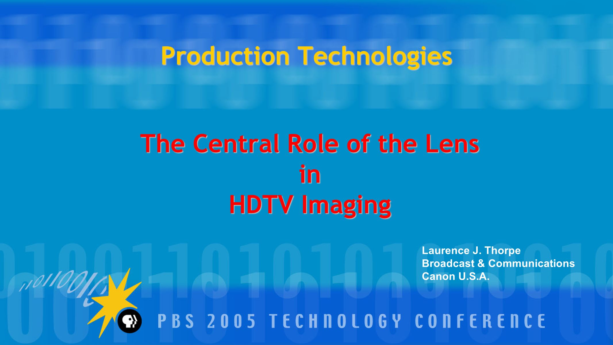 Production Technologies The Central Role of the Lens in HDTV Imaging Laurence J.