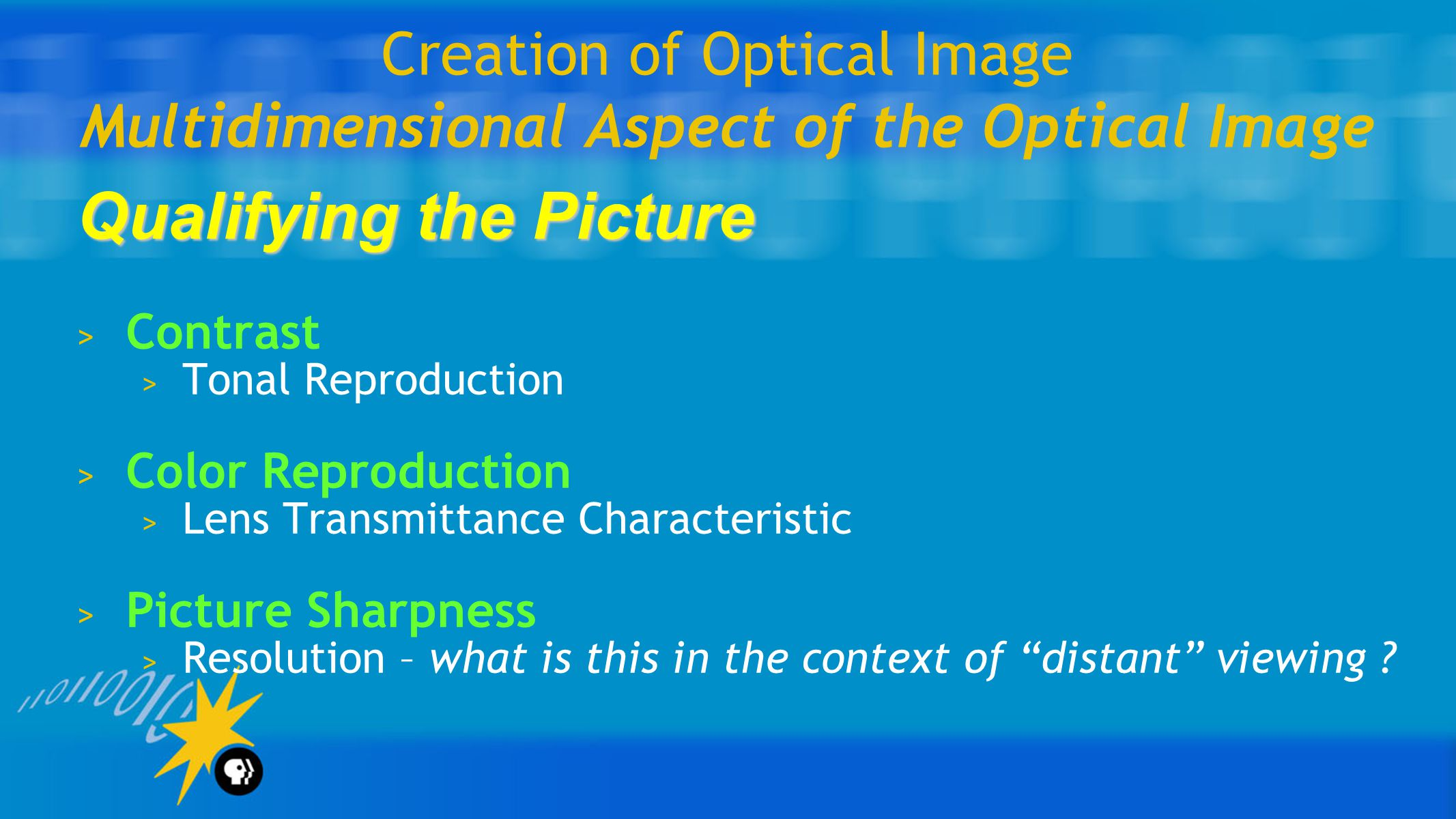 Creation of Optical Image Multidimensional Aspect of the Optical Image Qualifying the Picture > Contrast > Tonal Reproduction > Color Reproduction > Lens Transmittance Characteristic > Picture Sharpness > Resolution – what is this in the context of distant viewing