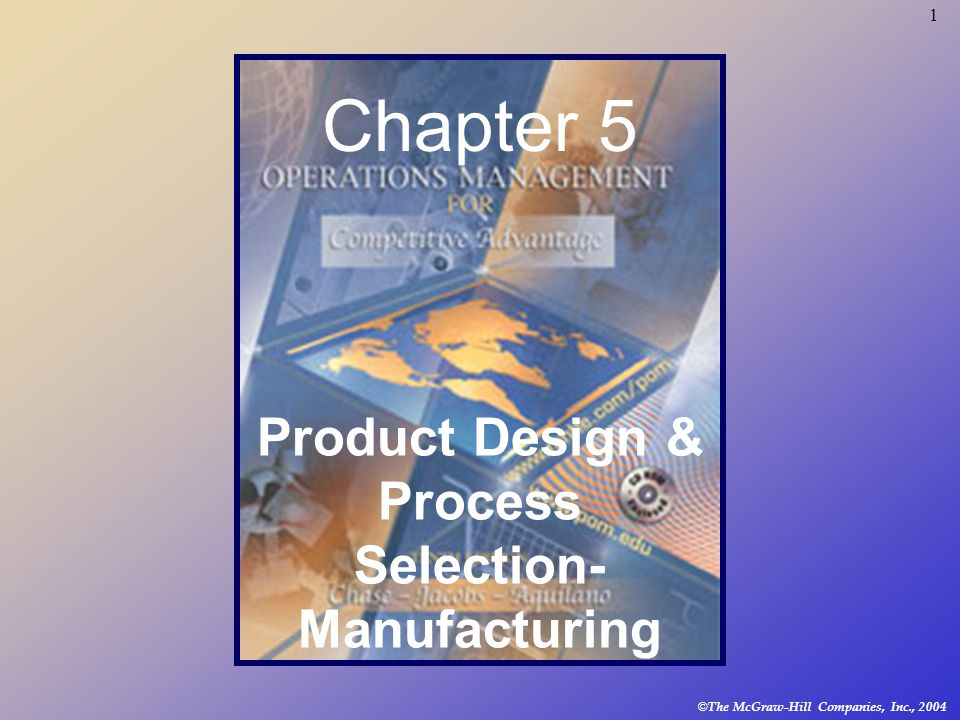 1 © The McGraw-Hill Companies, Inc., 2004 Chapter 5 Product Design & Process Selection- Manufacturing