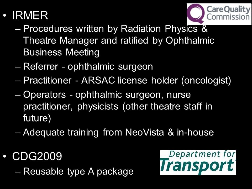 –Procedures written by Radiation Physics & Theatre Manager and ratified by Ophthalmic Business Meeting –Referrer - ophthalmic surgeon –Practitioner -