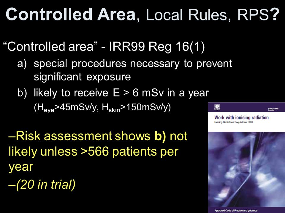 "Controlled Area, Local Rules, RPS ? ""Controlled area"" - IRR99 Reg 16(1) a)special procedures necessary to prevent significant exposure b)likely to rec"
