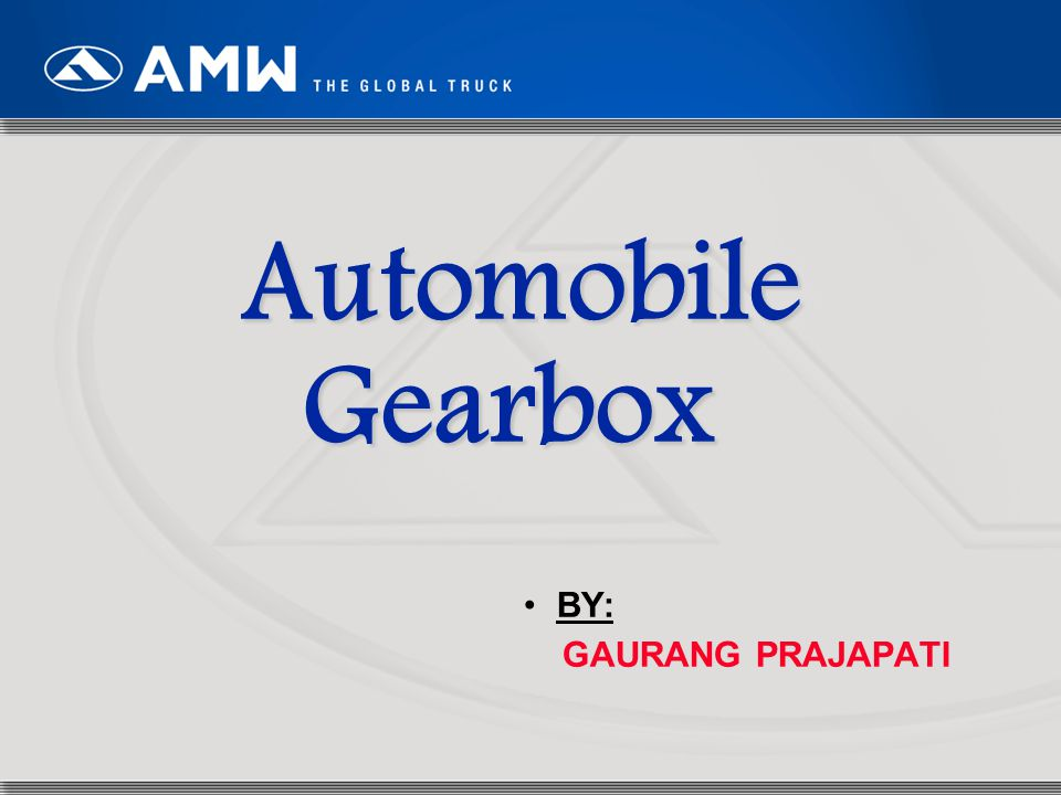 1 Automobile Gearbox BY: GAURANG PRAJAPATI
