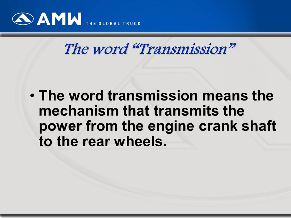 "2 The word ""Transmission"" The word transmission means the mechanism that transmits the power from the engine crank shaft to the rear wheels."