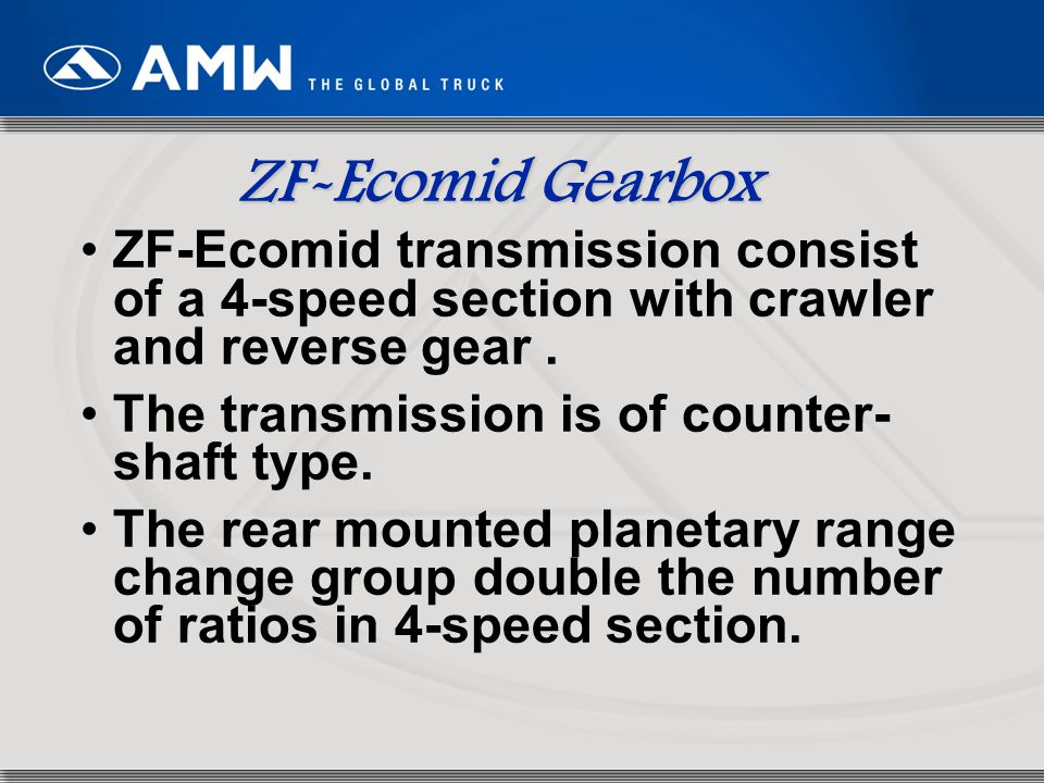 65 ZF-Ecomid transmission consist of a 4-speed section with crawler and reverse gear. The transmission is of counter- shaft type. The rear mounted pla