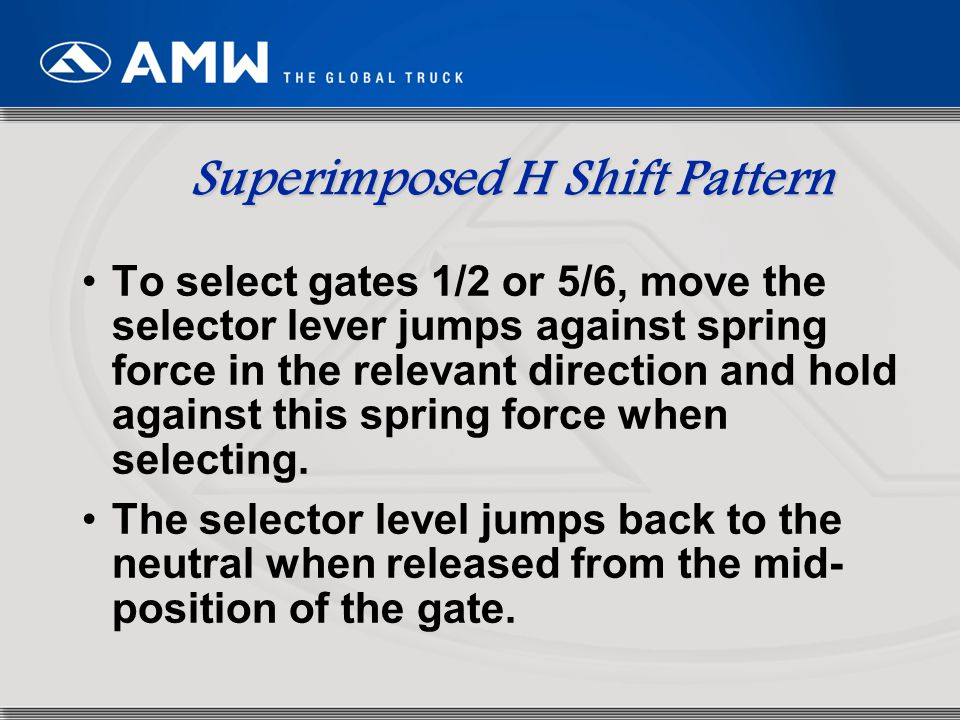 82 Superimposed H Shift Pattern To select gates 1/2 or 5/6, move the selector lever jumps against spring force in the relevant direction and hold agai