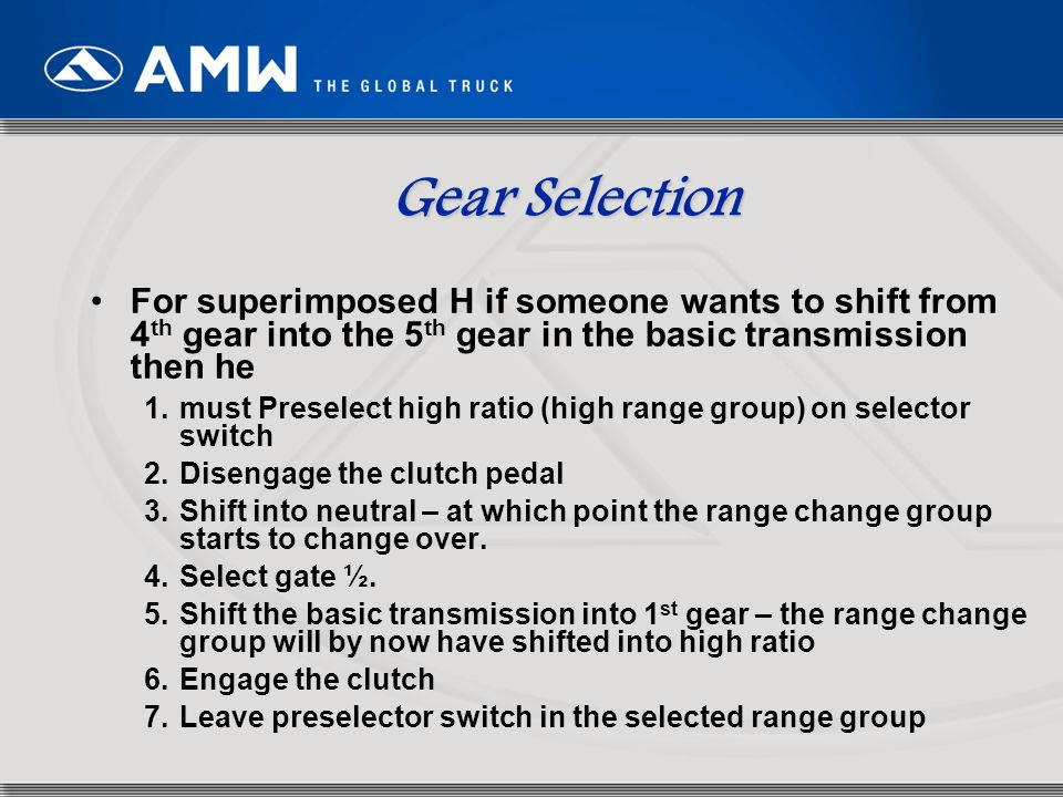 87 Gear Selection For superimposed H if someone wants to shift from 4 th gear into the 5 th gear in the basic transmission then he 1.must Preselect hi