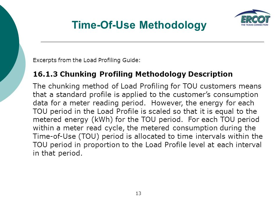 13 Excerpts from the Load Profiling Guide: 16.1.3 Chunking Profiling Methodology Description The chunking method of Load Profiling for TOU customers means that a standard profile is applied to the customer's consumption data for a meter reading period.