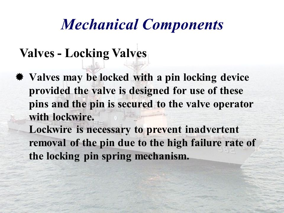  The preferred priority of securing/locking a component shall be secured/lock wired: Mechanical Components Valves - Locking Valves  To its own body