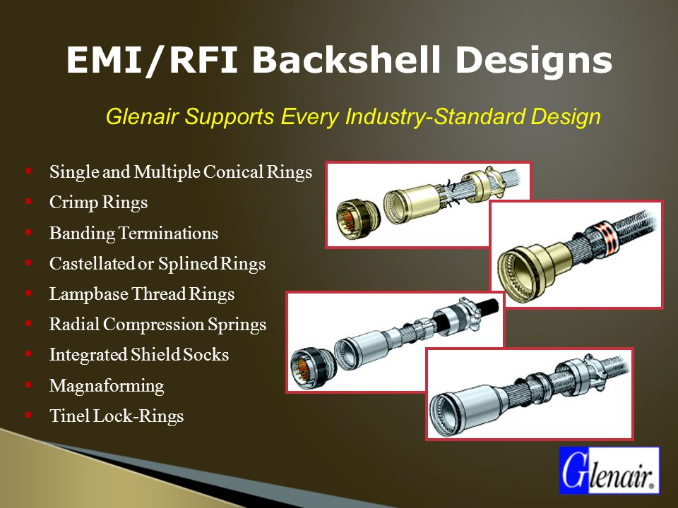 EMI/RFI Backshell Designs  Glenair Supports Every Industry-Standard Design  Single and Multiple Conical Rings  Crimp Rings  Banding Terminations 