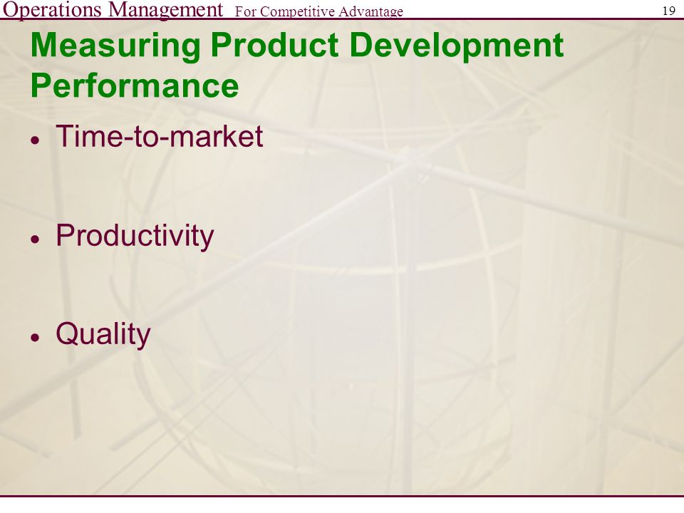 Operations Management For Competitive Advantage 19 Measuring Product Development Performance  Time-to-market  Productivity  Quality