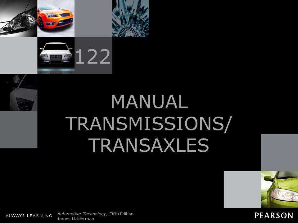 MANUAL TRANSMISSIONS/TRANSAXLES Automotive Technology, Fifth Edition James Halderman © 2011 Pearson Education, Inc.